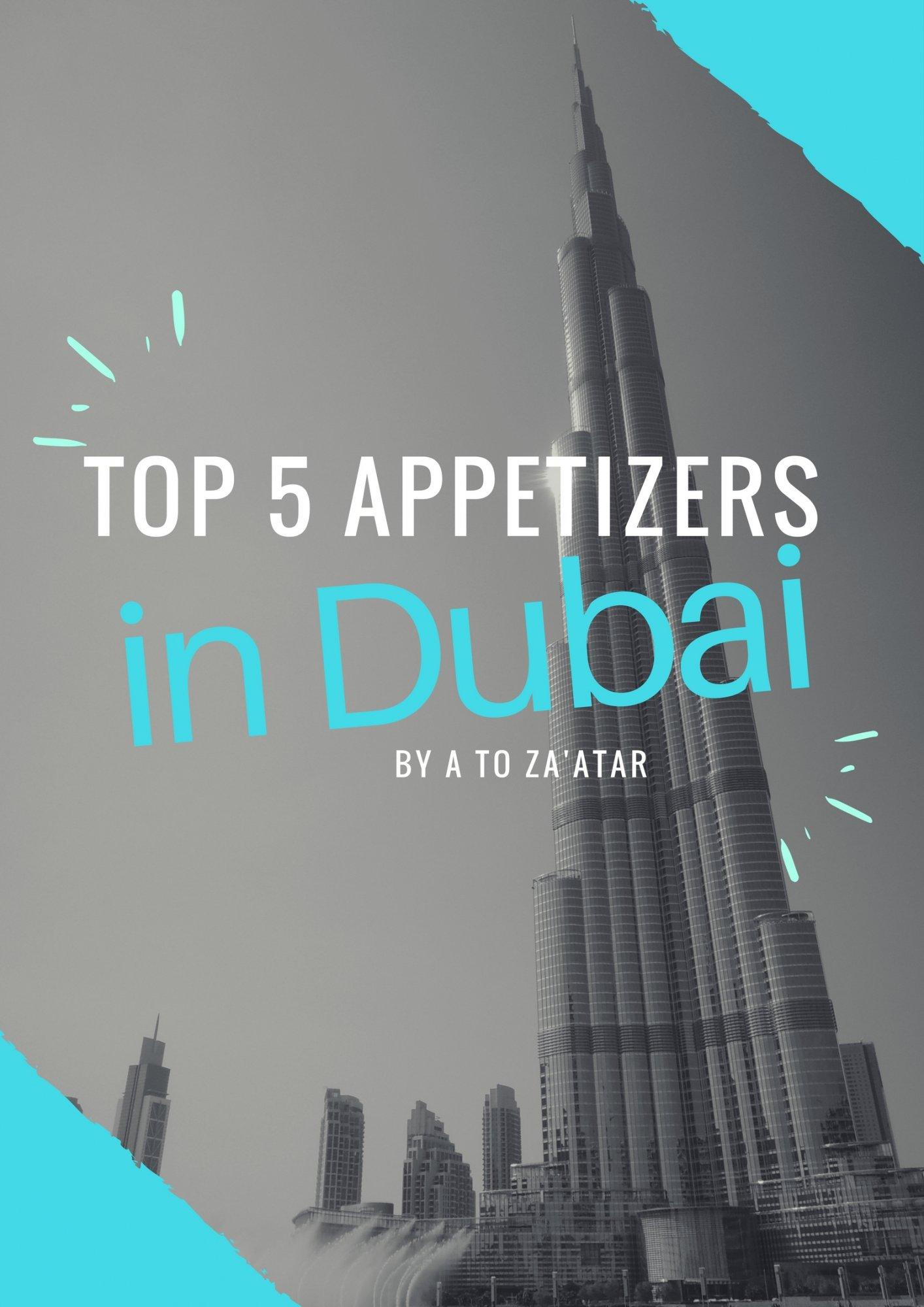Top Five Appetizers in Dubai.